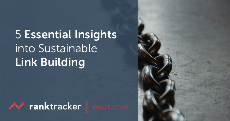 5 Essential Insights into Sustainable Link Building